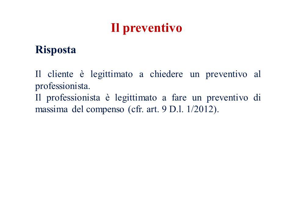 Risposta Il cliente è legittimato a chiedere un preventivo al professionista.