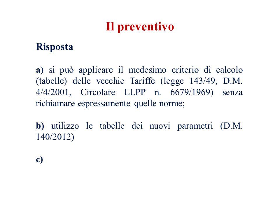 Risposta a) si può applicare il medesimo criterio di calcolo (tabelle) delle vecchie Tariffe (legge 143/49, D.M.