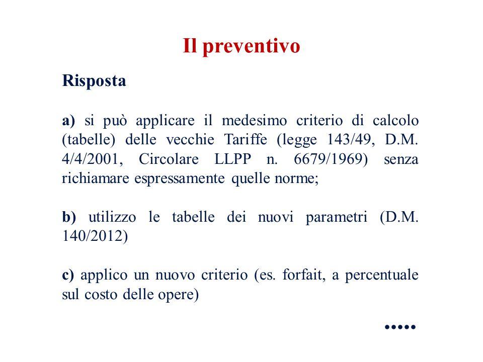 Risposta a) si può applicare il medesimo criterio di calcolo (tabelle) delle vecchie Tariffe (legge 143/49, D.M. 4/4/2001, Circolare LLPP n. 6679/1969