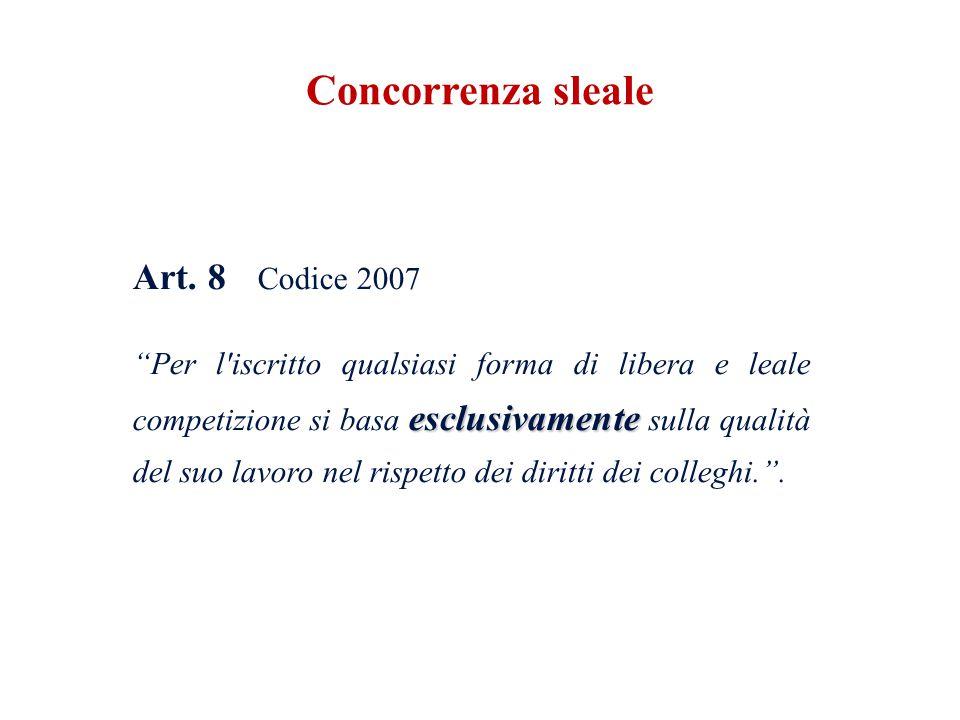 """Art. 8 Codice 2007 esclusivamente """"Per l'iscritto qualsiasi forma di libera e leale competizione si basa esclusivamente sulla qualità del suo lavoro n"""