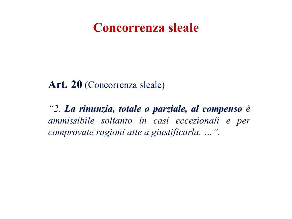 """Art. 20 (Concorrenza sleale) La rinunzia, totale o parziale, al compenso """"2. La rinunzia, totale o parziale, al compenso è ammissibile soltanto in cas"""