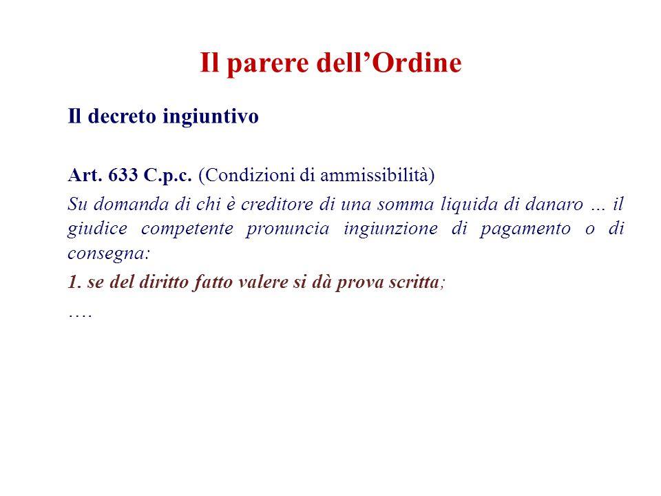 Il parere dell'Ordine Il decreto ingiuntivo Art. 633 C.p.c. (Condizioni di ammissibilità) Su domanda di chi è creditore di una somma liquida di danaro