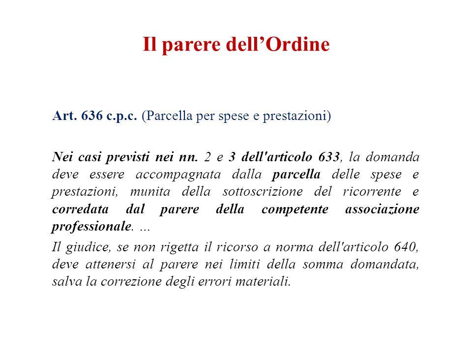 Art. 636 c.p.c. (Parcella per spese e prestazioni) Nei casi previsti nei nn. 2 e 3 dell'articolo 633, la domanda deve essere accompagnata dalla parcel