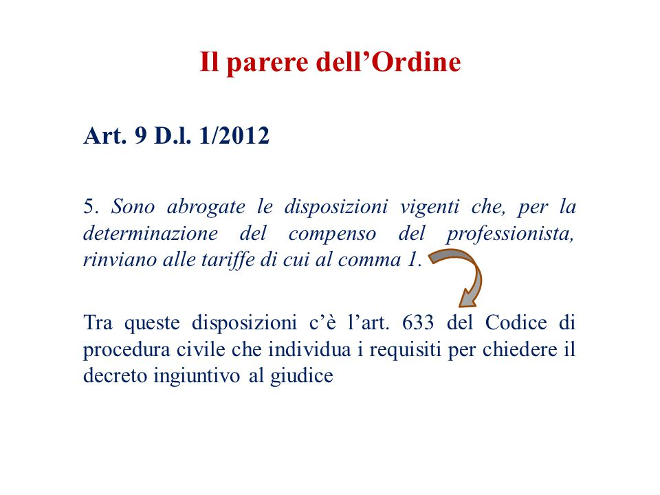 Art. 9 D.l. 1/2012 5. Sono abrogate le disposizioni vigenti che, per la determinazione del compenso del professionista, rinviano alle tariffe di cui a