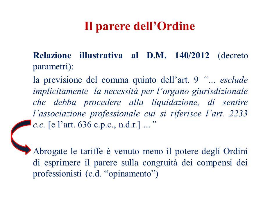 """Relazione illustrativa al D.M. 140/2012 (decreto parametri): la previsione del comma quinto dell'art. 9 """"… esclude implicitamente la necessità per l'o"""