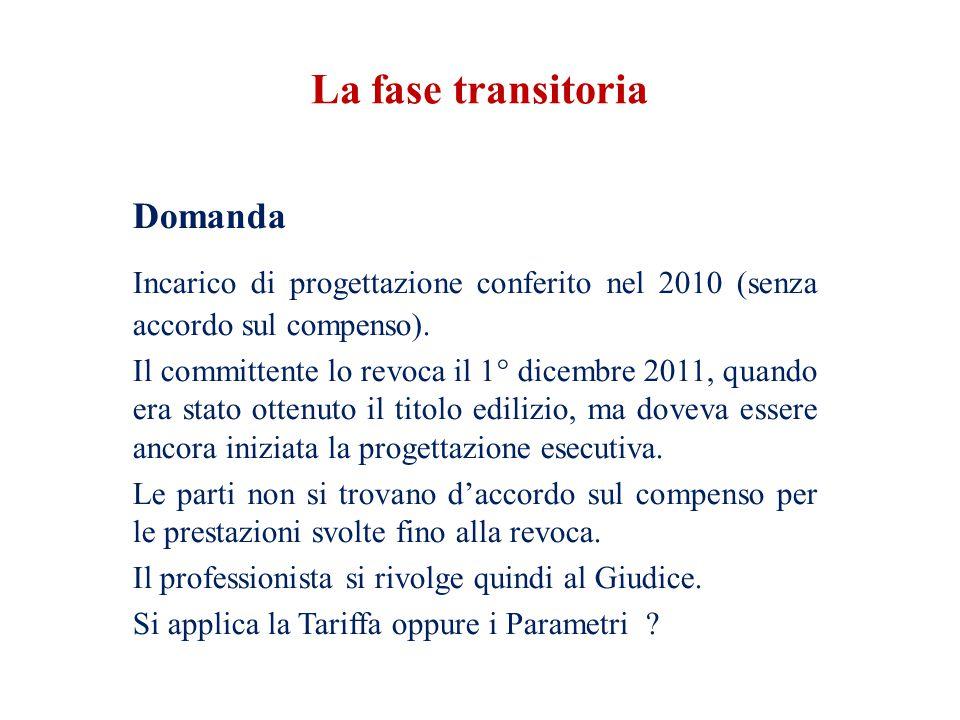 Domanda Incarico di progettazione conferito nel 2010 (senza accordo sul compenso). Il committente lo revoca il 1° dicembre 2011, quando era stato otte