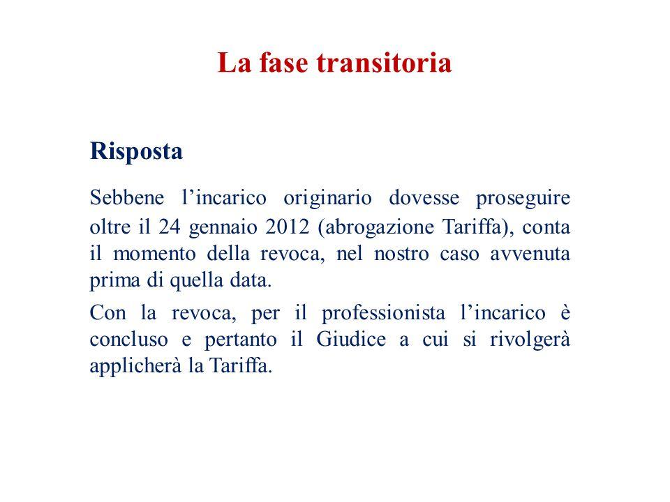 Risposta Sebbene l'incarico originario dovesse proseguire oltre il 24 gennaio 2012 (abrogazione Tariffa), conta il momento della revoca, nel nostro ca