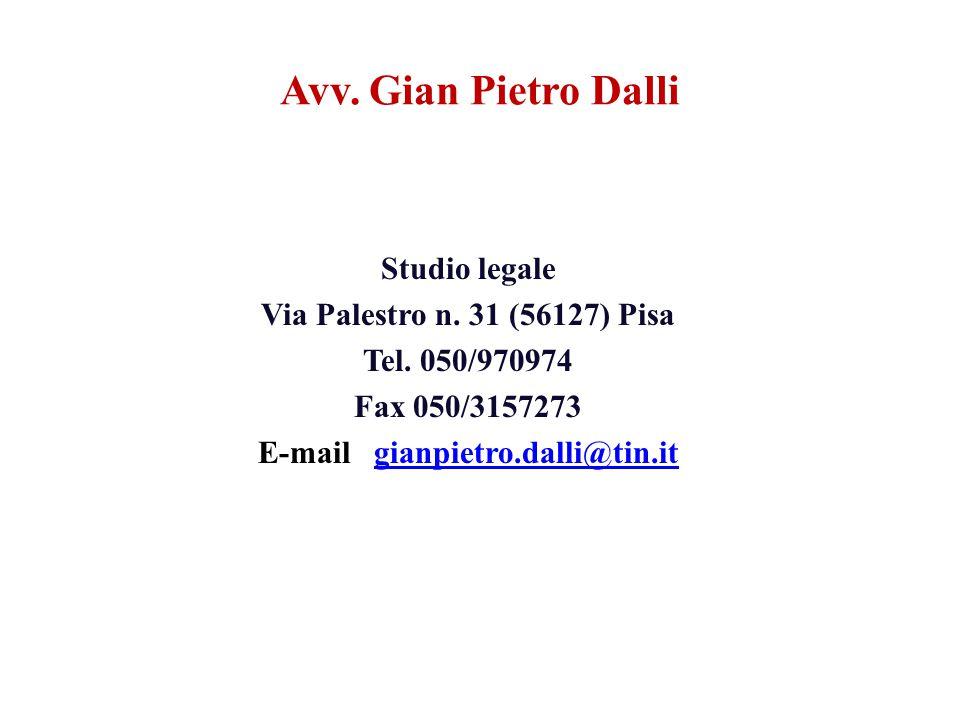 Studio legale Via Palestro n. 31 (56127) Pisa Tel. 050/970974 Fax 050/3157273 E-mail gianpietro.dalli@tin.itgianpietro.dalli@tin.it Avv. Gian Pietro D