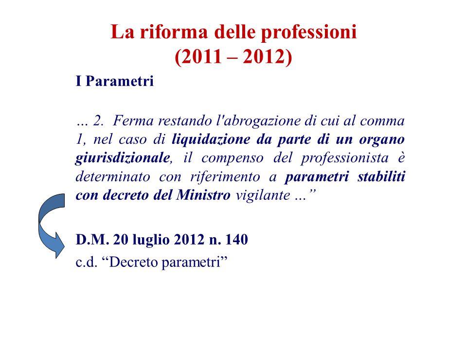 I Parametri … 2. Ferma restando l'abrogazione di cui al comma 1, nel caso di liquidazione da parte di un organo giurisdizionale, il compenso del profe