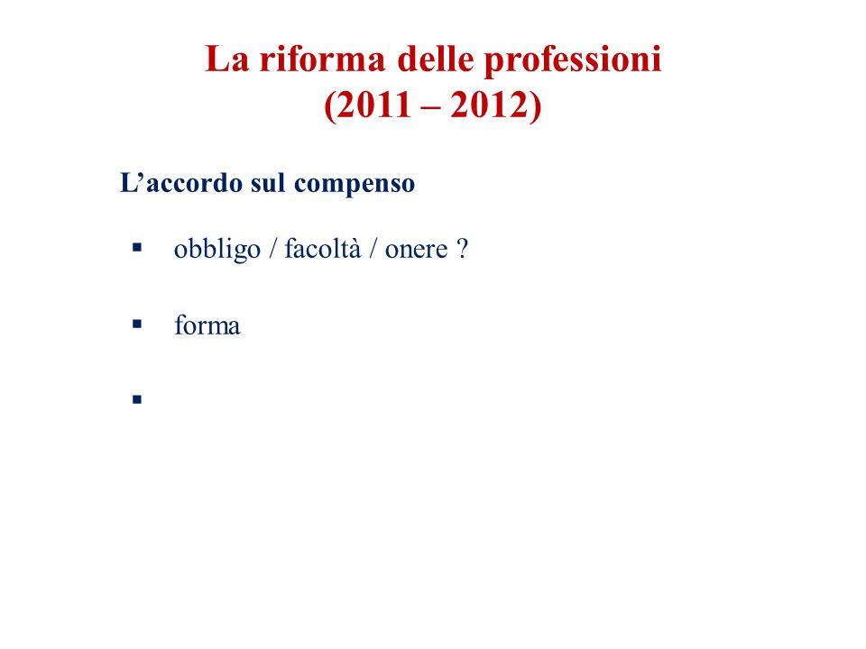 L'accordo sul compenso  obbligo / facoltà / onere ?  forma  La riforma delle professioni (2011 – 2012)
