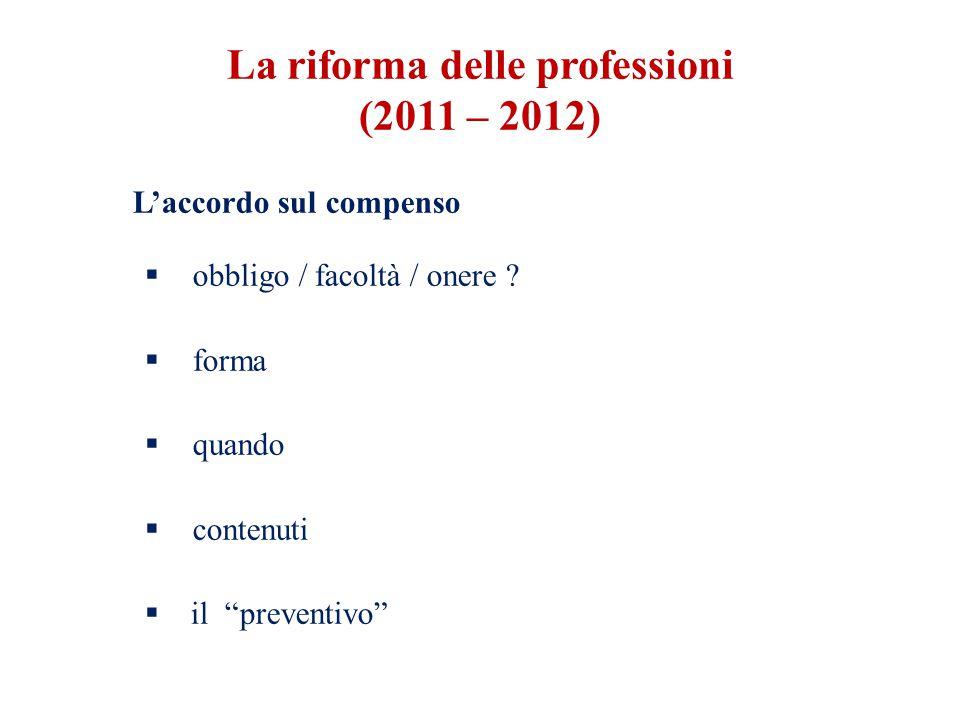 """L'accordo sul compenso  obbligo / facoltà / onere ?  forma  quando  contenuti  il """"preventivo"""" La riforma delle professioni (2011 – 2012)"""