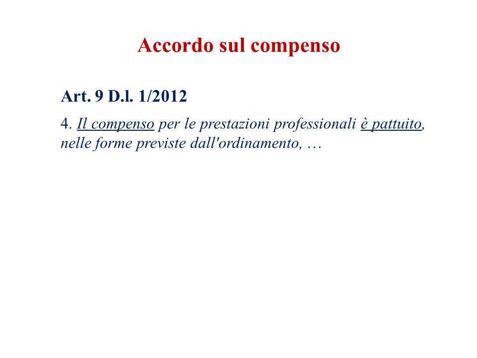 Art. 9 D.l. 1/2012 4. Il compenso per le prestazioni professionali è pattuito, nelle forme previste dall'ordinamento, … Accordo sul compenso