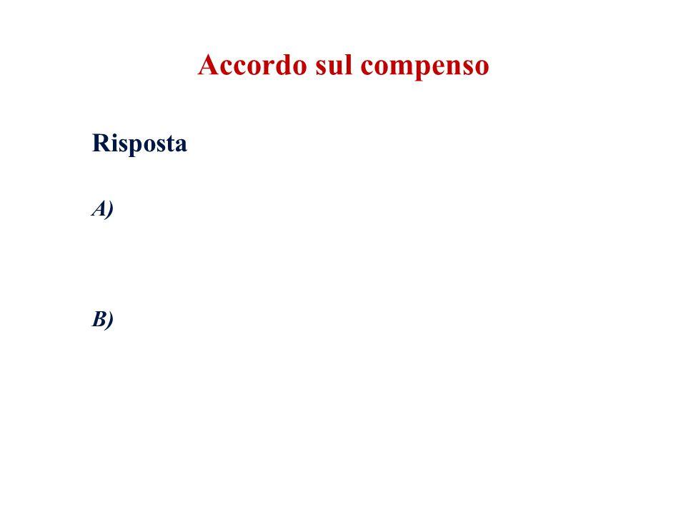 Risposta A) Rapporto professionista / cliente: B) Rapporto professionista / Ordine : Accordo sul compenso