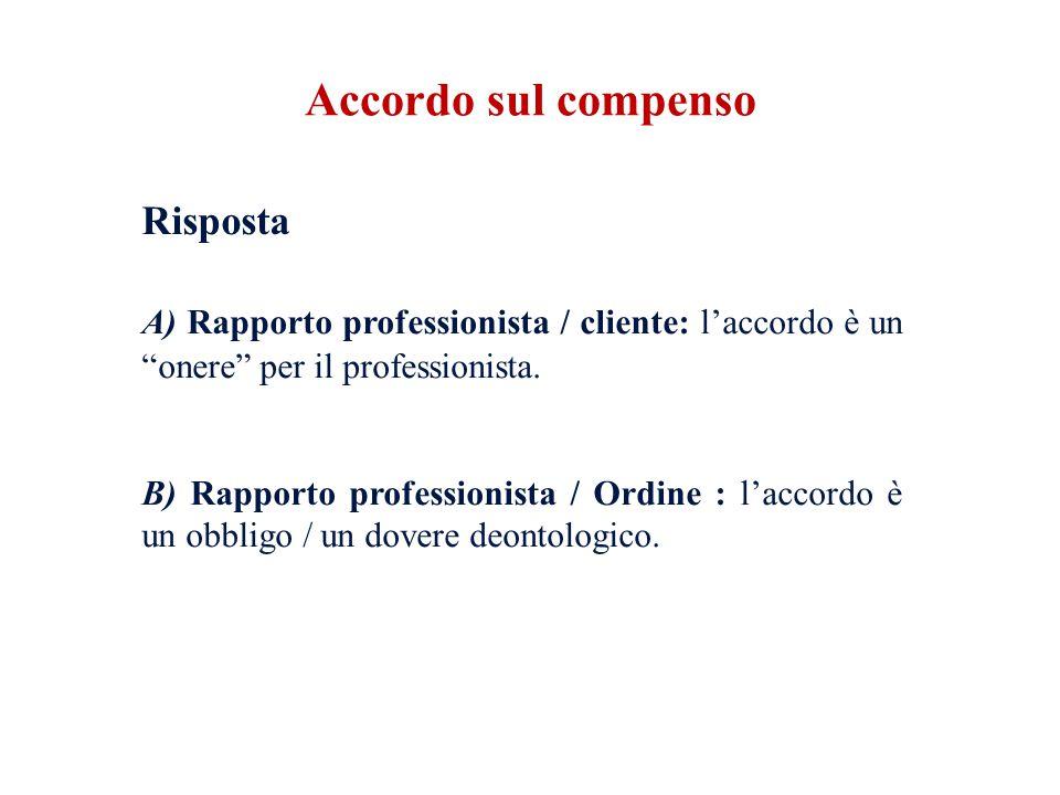 """Risposta A) Rapporto professionista / cliente: l'accordo è un """"onere"""" per il professionista. B) Rapporto professionista / Ordine : l'accordo è un obbl"""