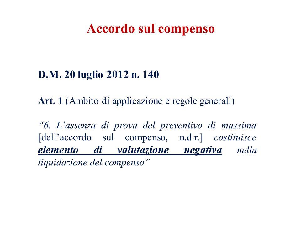 """D.M. 20 luglio 2012 n. 140 Art. 1 (Ambito di applicazione e regole generali) """"6. L'assenza di prova del preventivo di massima [dell'accordo sul compen"""