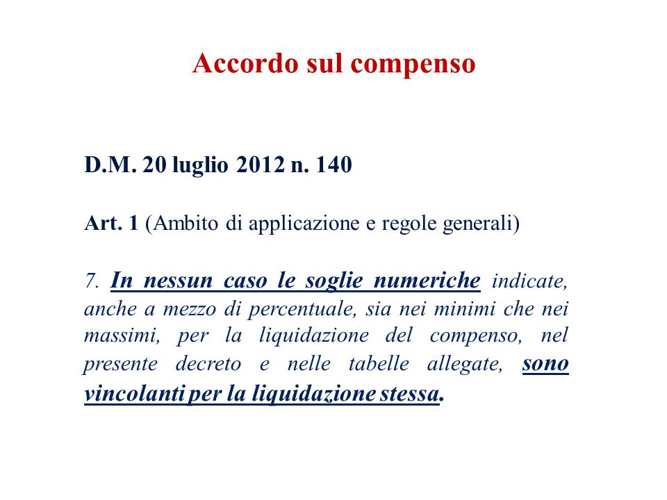 D.M. 20 luglio 2012 n. 140 Art. 1 (Ambito di applicazione e regole generali) 7. In nessun caso le soglie numeriche indicate, anche a mezzo di percentu