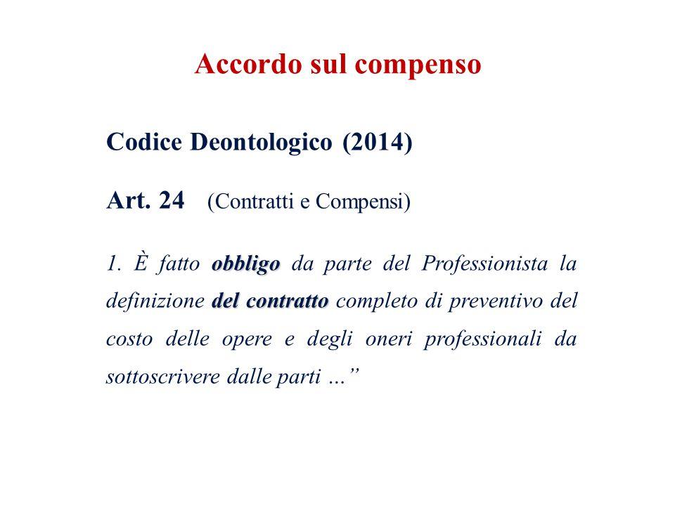 Codice Deontologico (2014) Art. 24 (Contratti e Compensi) obbligo del contratto 1. È fatto obbligo da parte del Professionista la definizione del cont