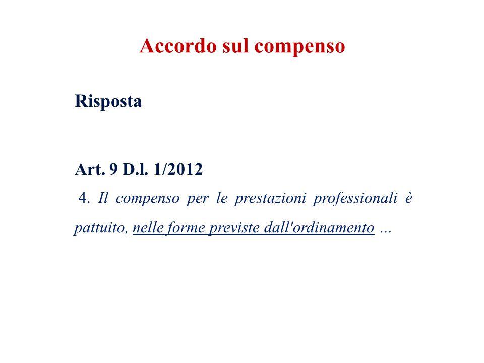 Risposta Art. 9 D.l. 1/2012 4. Il compenso per le prestazioni professionali è pattuito, nelle forme previste dall'ordinamento … Accordo sul compenso