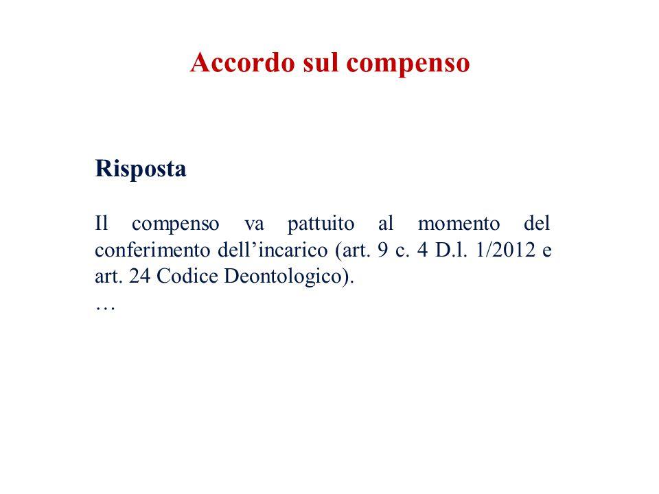 Risposta Il compenso va pattuito al momento del conferimento dell'incarico (art. 9 c. 4 D.l. 1/2012 e art. 24 Codice Deontologico). … Accordo sul comp