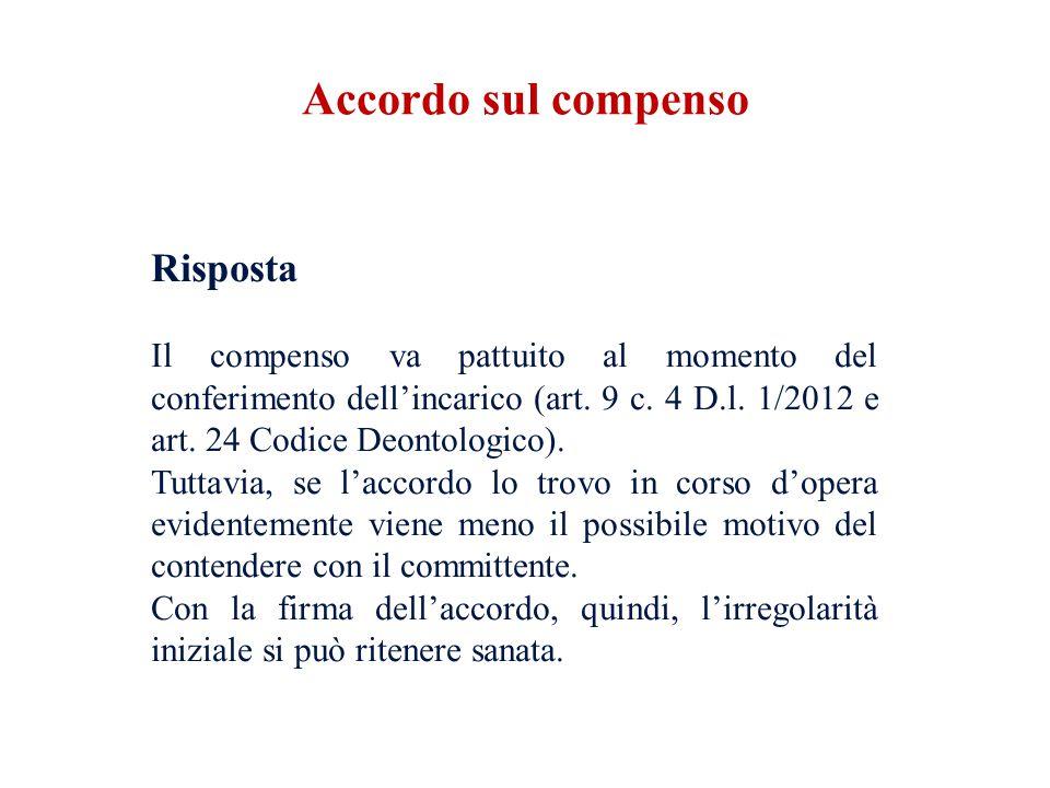 Risposta Il compenso va pattuito al momento del conferimento dell'incarico (art. 9 c. 4 D.l. 1/2012 e art. 24 Codice Deontologico). Tuttavia, se l'acc
