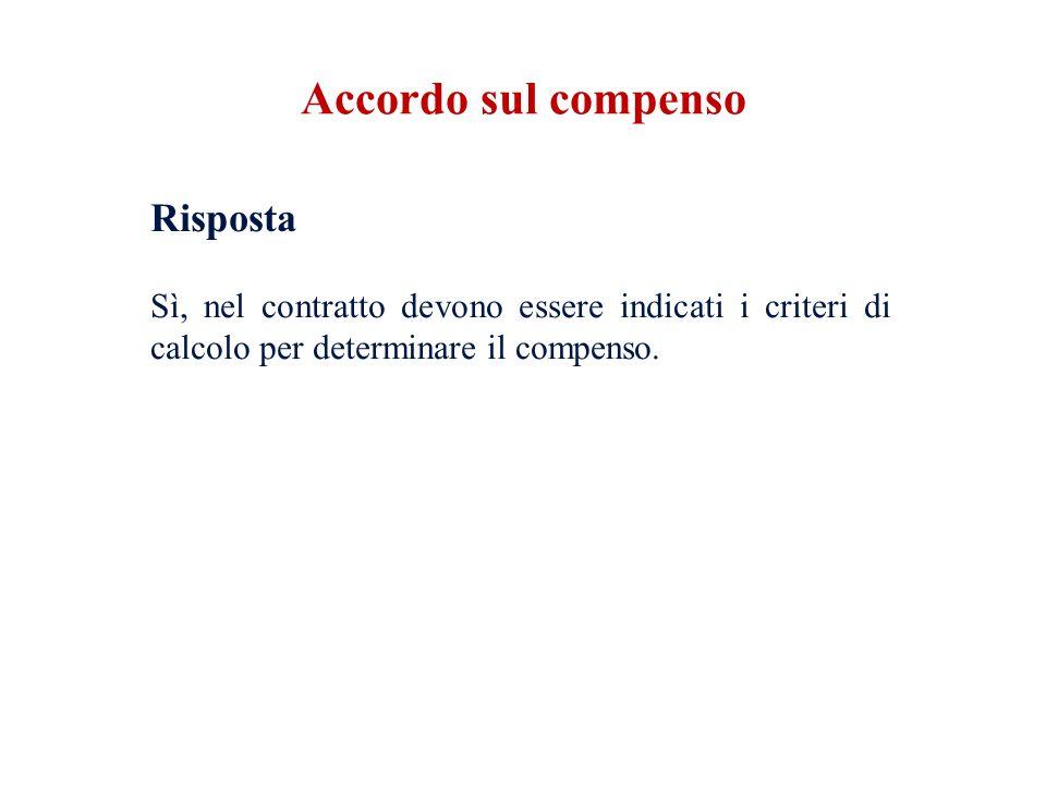 Risposta Sì, nel contratto devono essere indicati i criteri di calcolo per determinare il compenso.