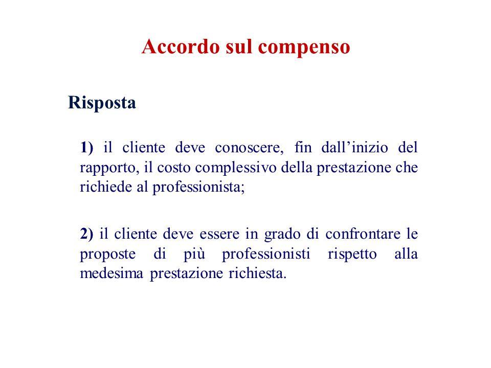 Risposta 1) il cliente deve conoscere, fin dall'inizio del rapporto, il costo complessivo della prestazione che richiede al professionista; 2) il clie