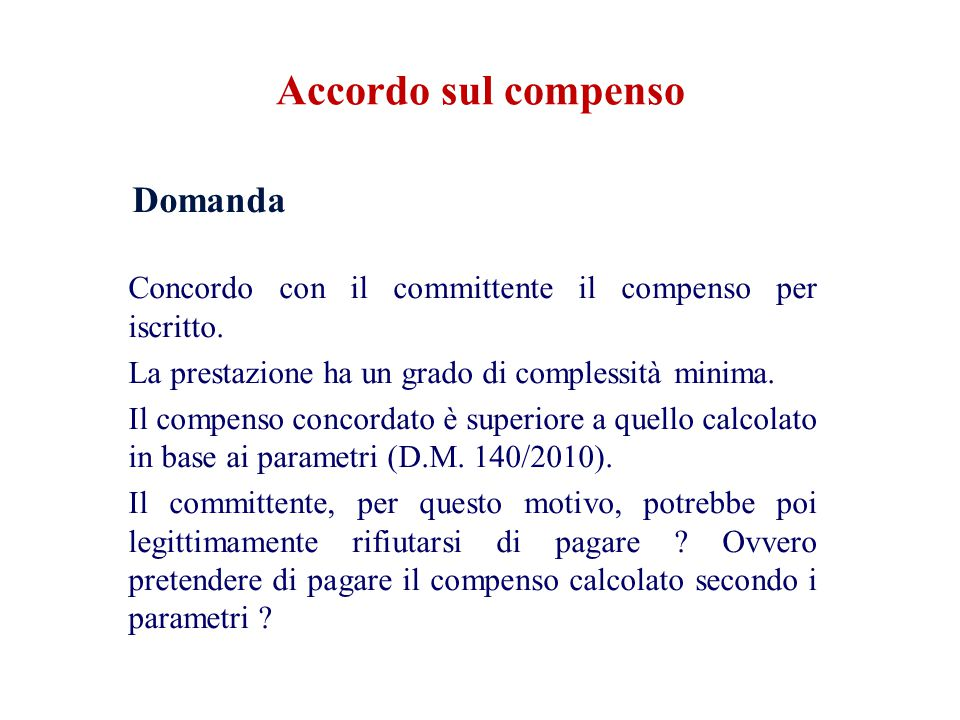 Domanda Concordo con il committente il compenso per iscritto. La prestazione ha un grado di complessità minima. Il compenso concordato è superiore a q