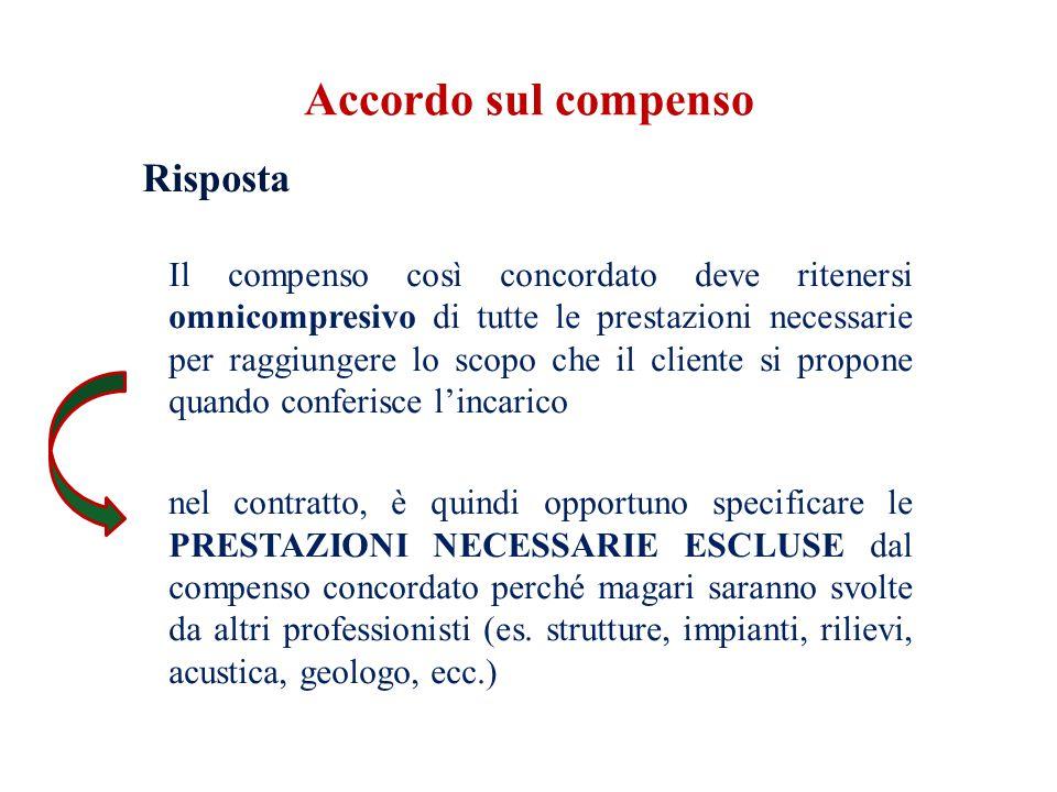 Risposta Il compenso così concordato deve ritenersi omnicompresivo di tutte le prestazioni necessarie per raggiungere lo scopo che il cliente si propo