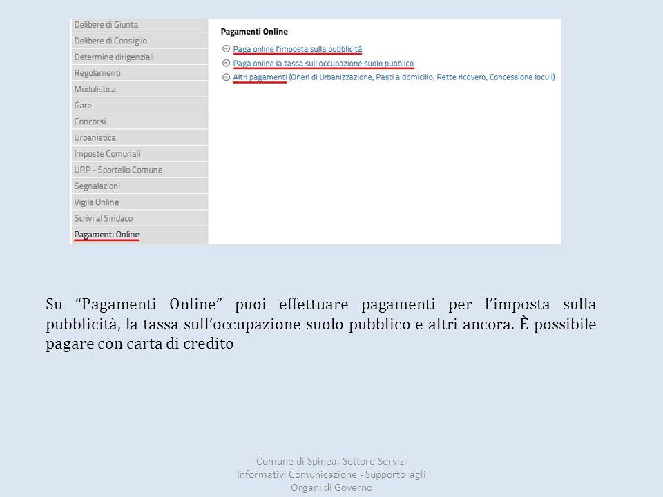 Comune di Spinea, Settore Servizi Informativi Comunicazione - Supporto agli Organi di Governo Su Pagamenti Online puoi effettuare pagamenti per l'imposta sulla pubblicità, la tassa sull'occupazione suolo pubblico e altri ancora.