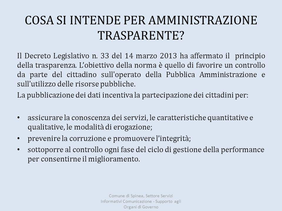 COSA SI INTENDE PER AMMINISTRAZIONE TRASPARENTE? Il Decreto Legislativo n. 33 del 14 marzo 2013 ha affermato il principio della trasparenza. L'obietti
