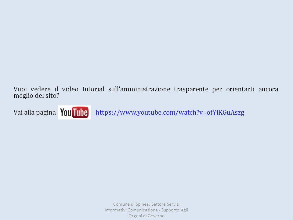Vuoi vedere il video tutorial sull'amministrazione trasparente per orientarti ancora meglio del sito? Vai alla pagina https://www.youtube.com/watch?v=