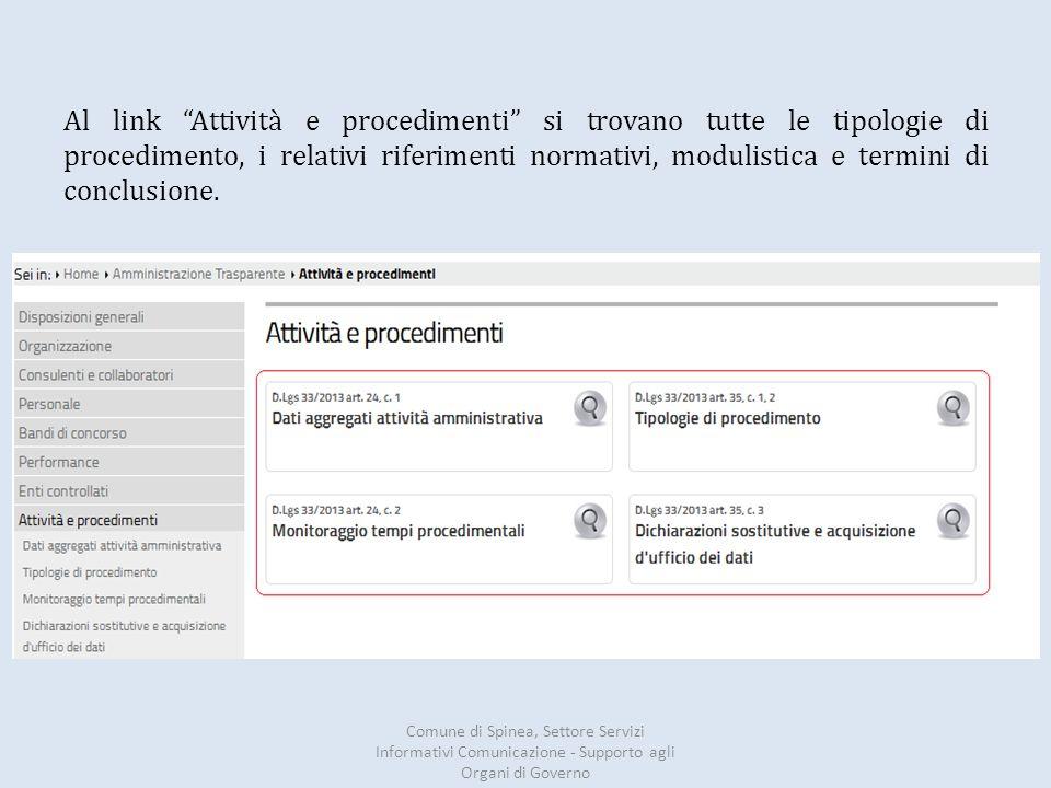 """Al link """"Attività e procedimenti"""" si trovano tutte le tipologie di procedimento, i relativi riferimenti normativi, modulistica e termini di conclusion"""