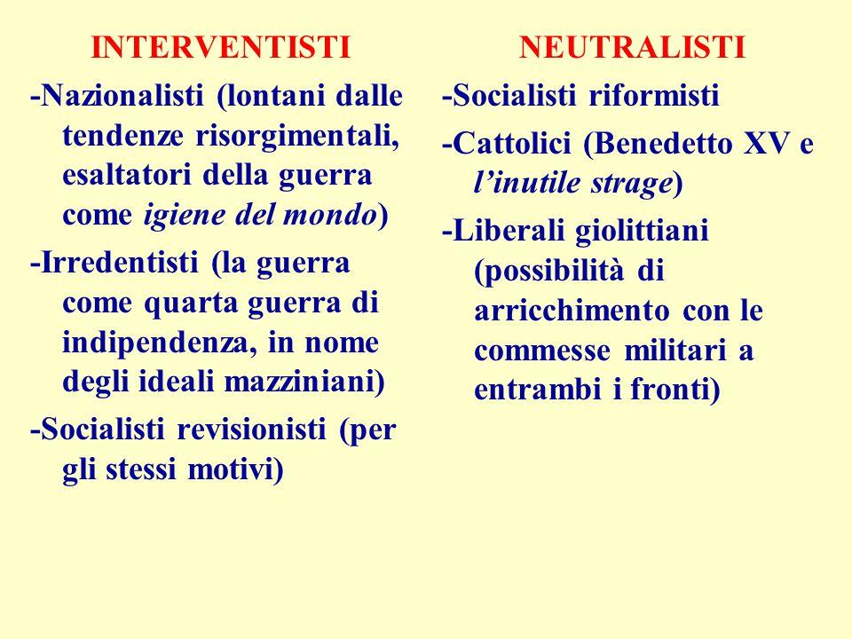 INTERVENTISTI -Nazionalisti (lontani dalle tendenze risorgimentali, esaltatori della guerra come igiene del mondo) -Irredentisti (la guerra come quart