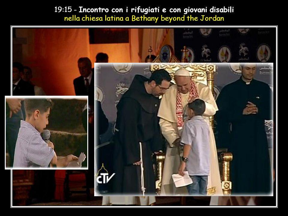 19:15 - Incontro con i rifugiati e con giovani disabili nella chiesa latina a Bethany beyond the Jordan.