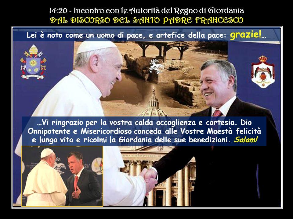 14:20 - Incontro con le Autorità del Regno di Giordania.