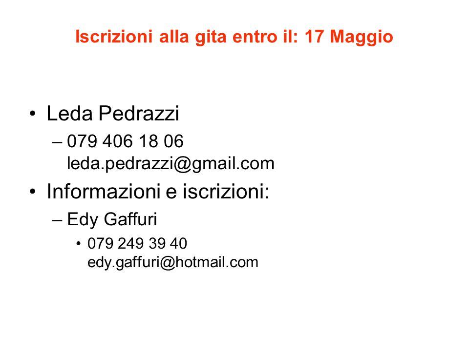 Iscrizioni alla gita entro il: 17 Maggio Leda Pedrazzi –079 406 18 06 leda.pedrazzi@gmail.com Informazioni e iscrizioni: –Edy Gaffuri 079 249 39 40 edy.gaffuri@hotmail.com