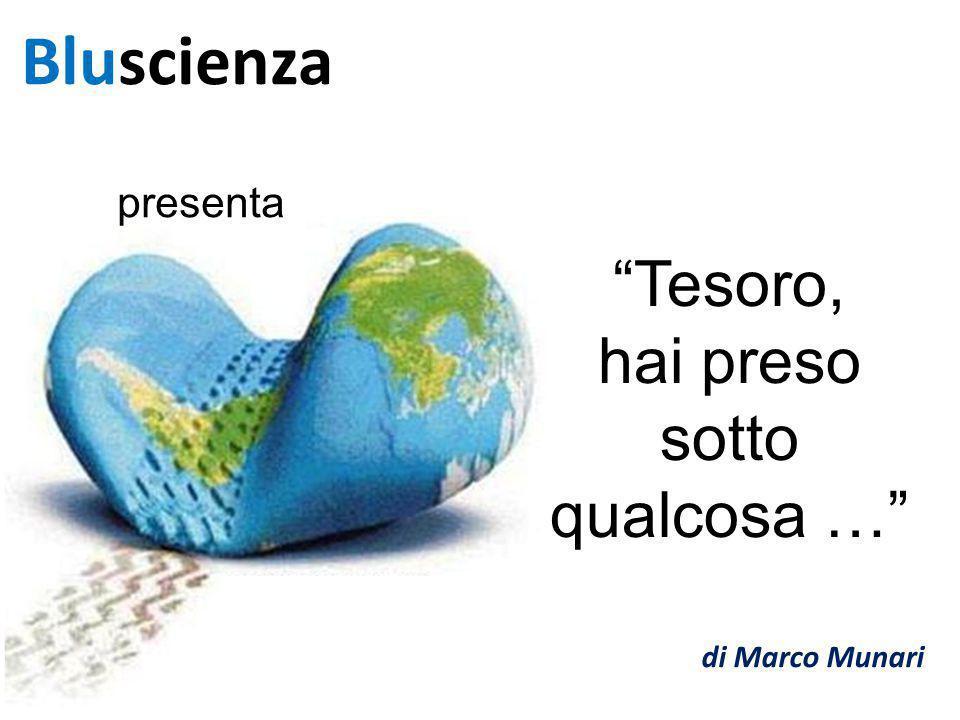 """Bluscienza presenta """"Tesoro, hai preso sotto qualcosa …"""" di Marco Munari"""