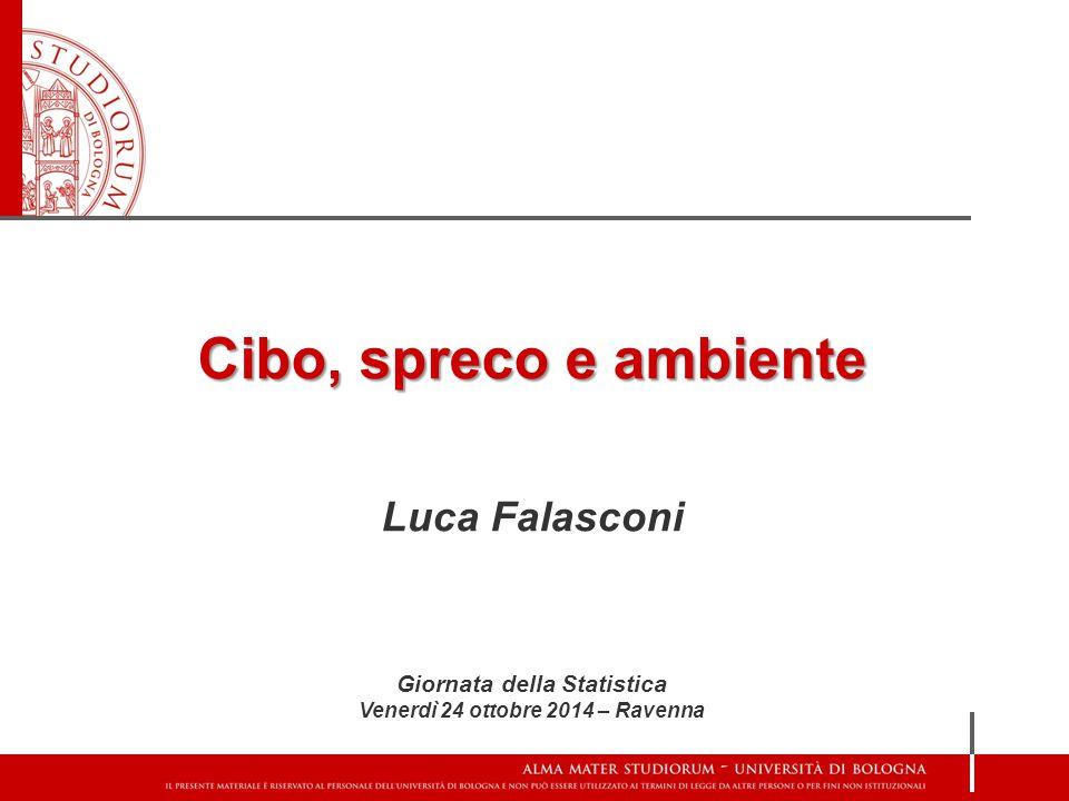 Cibo, spreco e ambiente Luca Falasconi Giornata della Statistica Venerdì 24 ottobre 2014 – Ravenna
