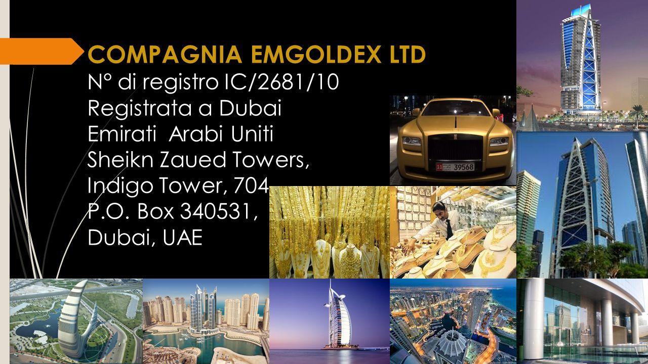 COMPAGNIA EMGOLDEX LTD N° di registro IC/2681/10 Registrata a Dubai Emirati Arabi Uniti Sheikn Zaued Towers, Indigo Tower, 704 P.O. Box 340531, Dubai,