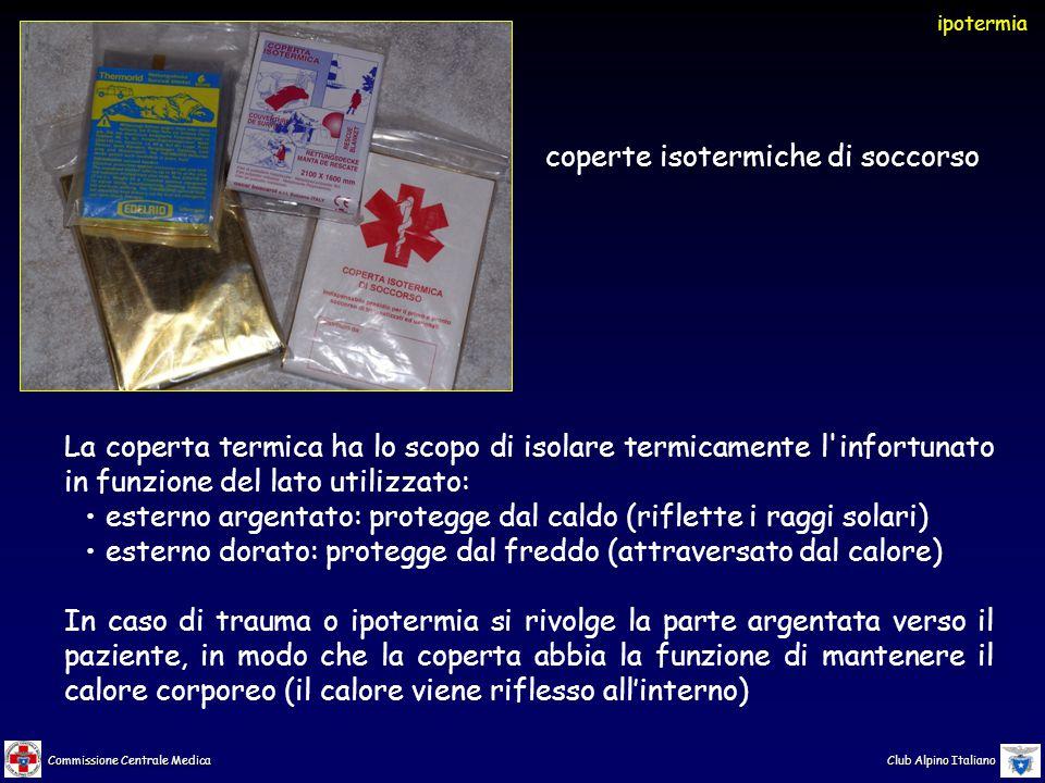 Commissione Centrale Medica Club Alpino Italiano coperte isotermiche di soccorso ipotermia La coperta termica ha lo scopo di isolare termicamente l'in