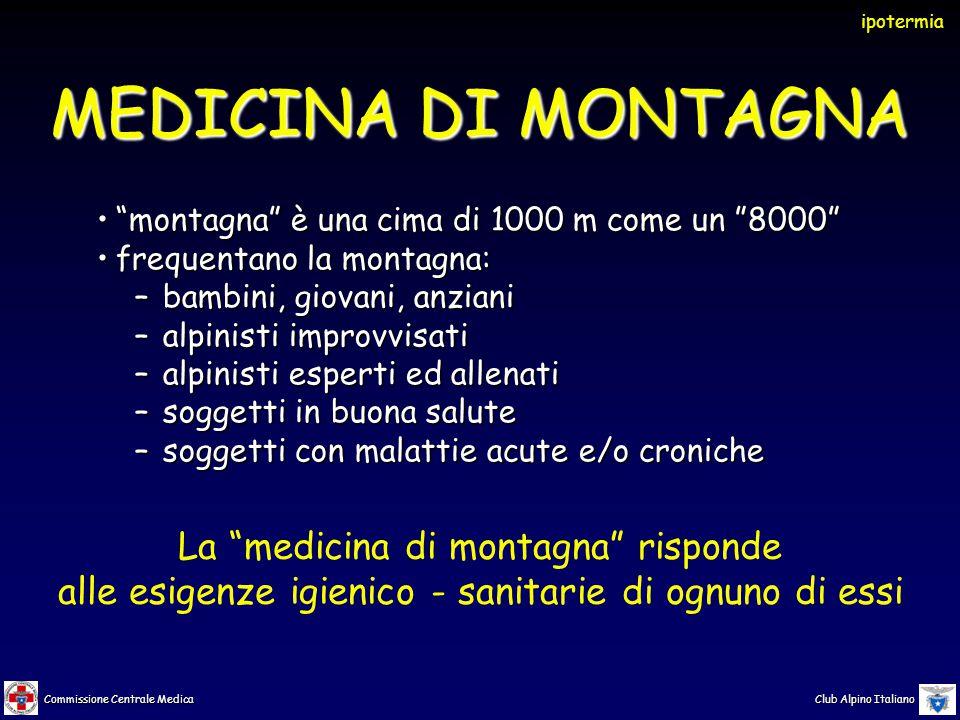Commissione Centrale Medica Club Alpino Italiano IPOTERMIA diminuzione della temperatura nel nucleo interno del corpo (temperatura centrale)