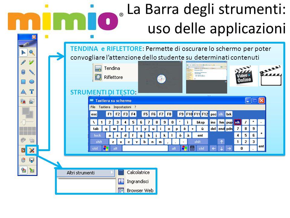 La Barra degli strumenti: uso delle applicazioni TENDINA e RIFLETTORE: Permette di oscurare lo schermo per poter convogliare l'attenzione dello studente su determinati contenuti STRUMENTI DI TESTO: