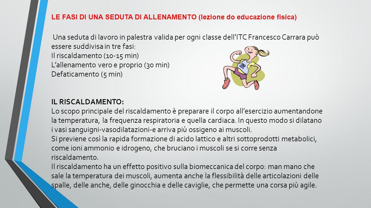 LE FASI DI UNA SEDUTA DI ALLENAMENTO (lezione do educazione fisica) Una seduta di lavoro in palestra valida per ogni classe dell'ITC Francesco Carrara