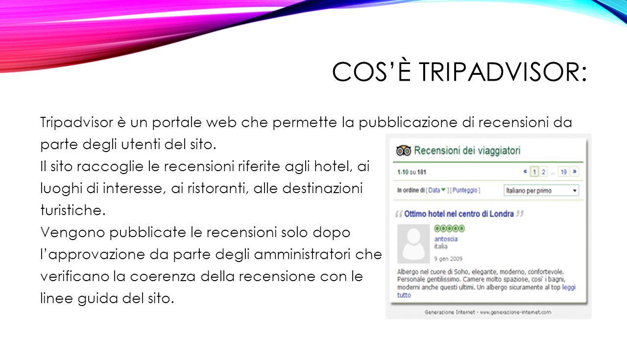 COS'È TRIPADVISOR: Tripadvisor è un portale web che permette la pubblicazione di recensioni da parte degli utenti del sito.
