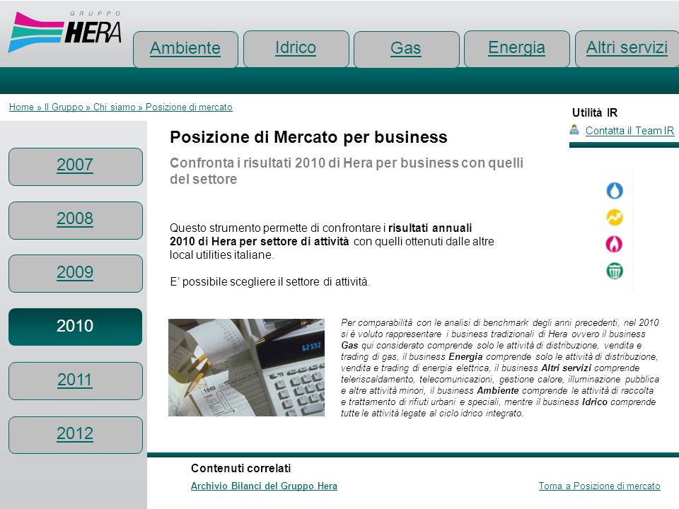 Utilità IR Posizione di Mercato per business Confronta i risultati 2010 di Hera per business con quelli del settore Questo strumento permette di confr