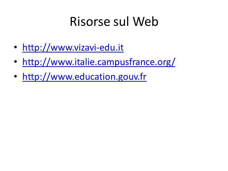 Risorse sul Web http://www.vizavi-edu.it http://www.italie.campusfrance.org/ http://www.education.gouv.fr