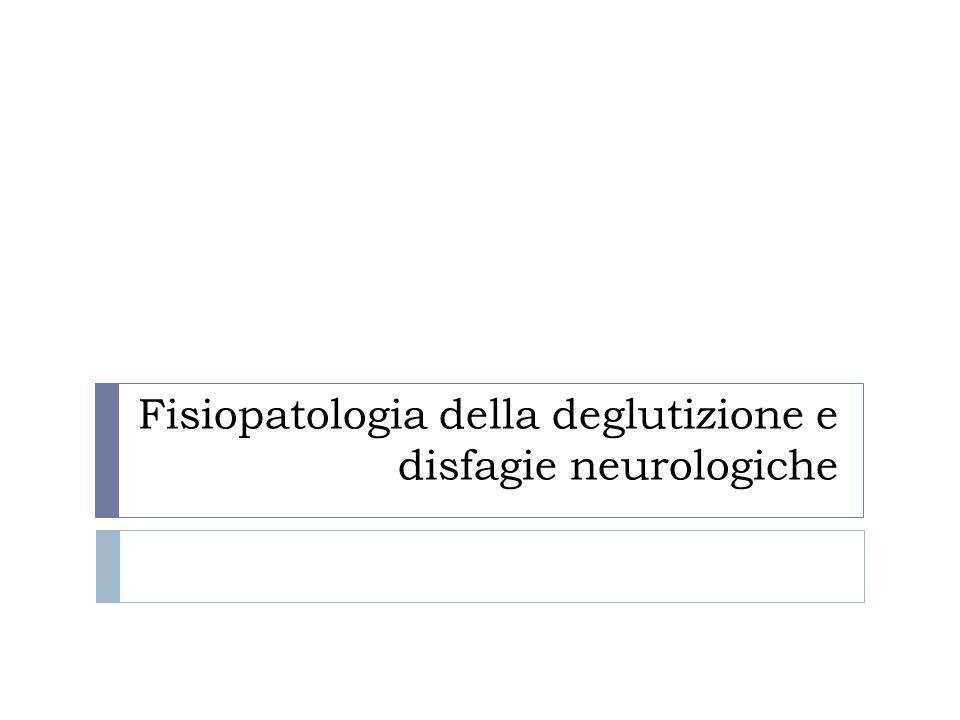 Fisiopatologia della deglutizione e disfagie neurologiche