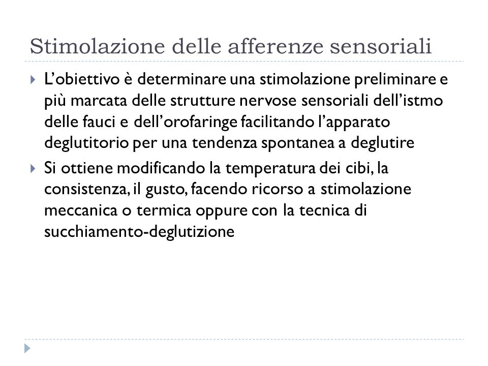 Stimolazione delle afferenze sensoriali  L'obiettivo è determinare una stimolazione preliminare e più marcata delle strutture nervose sensoriali dell