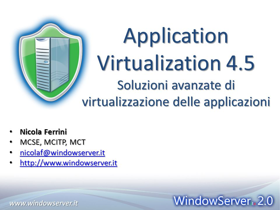 www.windowserver.itwww.windowserver.it Agenda Cos'è Microsoft Application Virtualization (APP-V) Overview sul prodotto Sequenziare applicazioni hard coded e web-plugin Demo