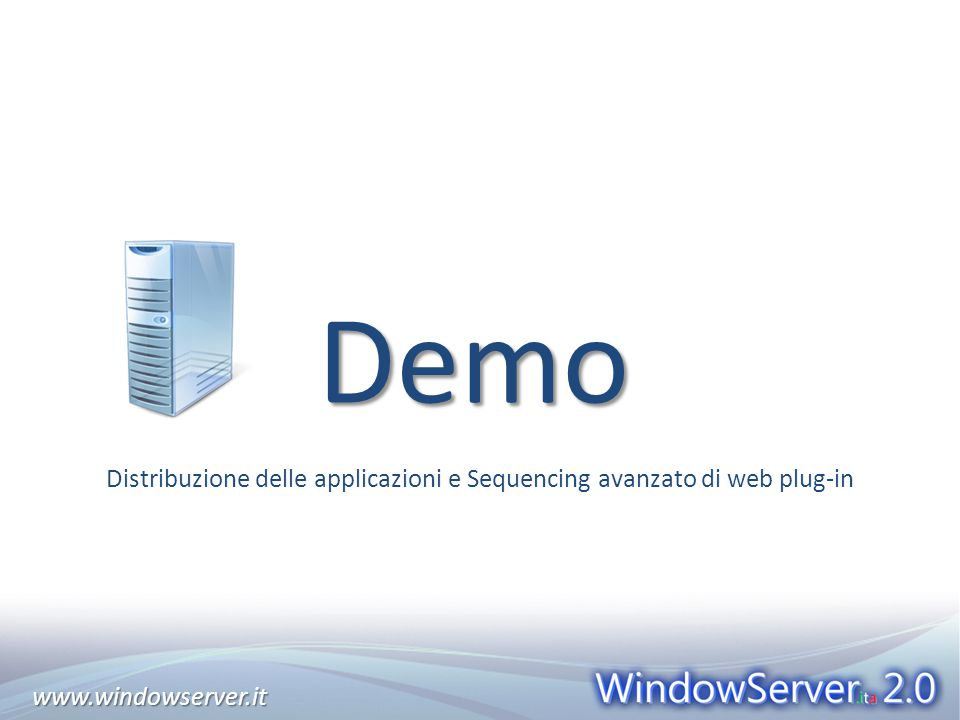 www.windowserver.itwww.windowserver.it Demo Distribuzione delle applicazioni e Sequencing avanzato di web plug-in